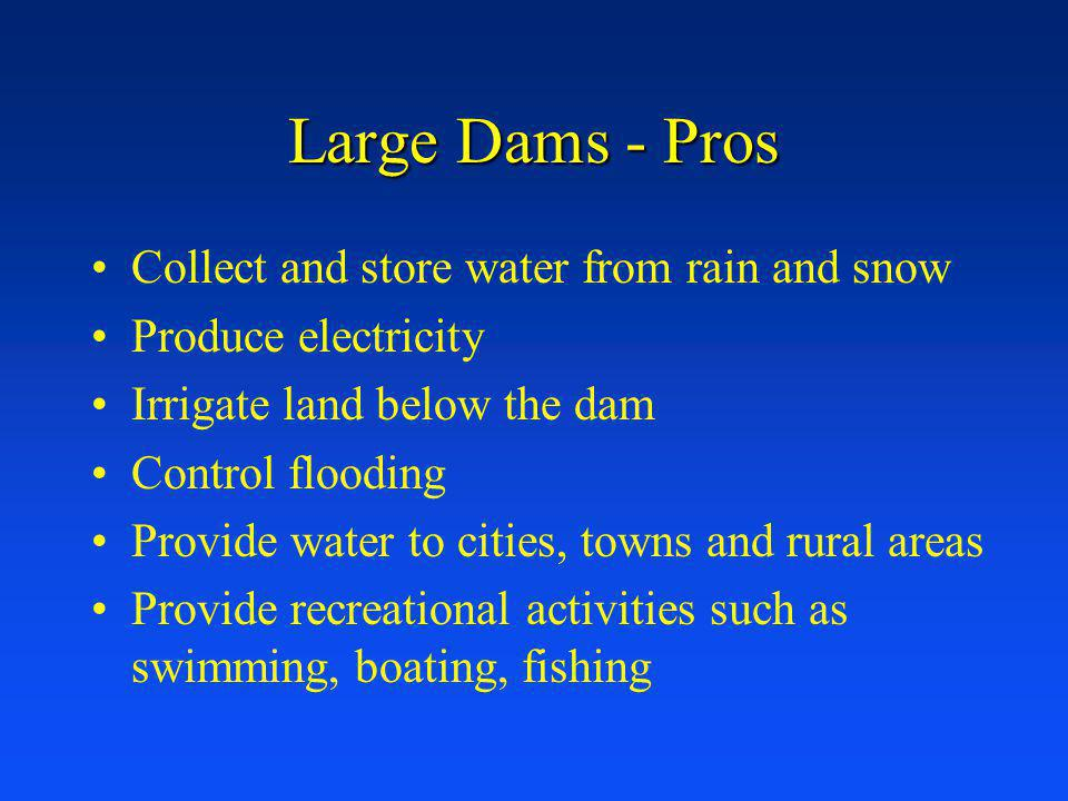 Large Dams - Pros Collect and store water from rain and snow