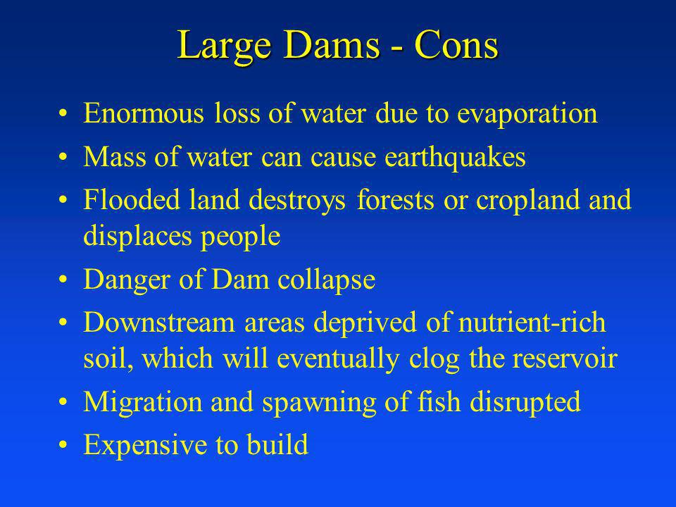 Large Dams - Cons Enormous loss of water due to evaporation