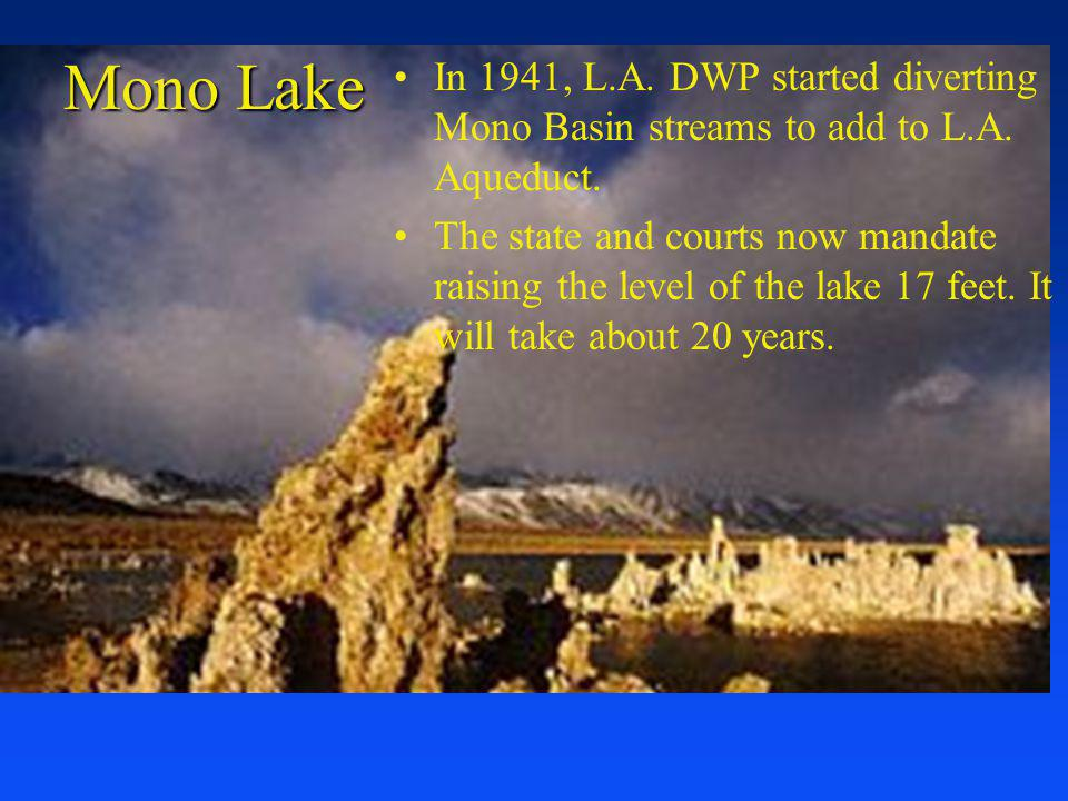 Mono Lake In 1941, L.A. DWP started diverting Mono Basin streams to add to L.A. Aqueduct.