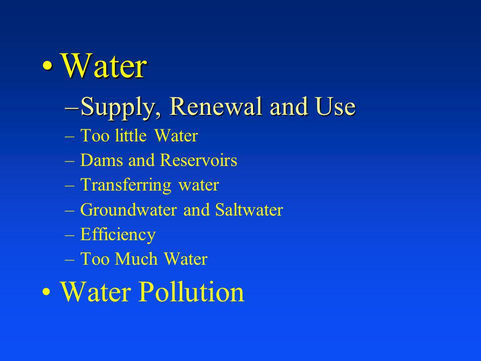 Water Water Pollution Supply, Renewal and Use Too little Water