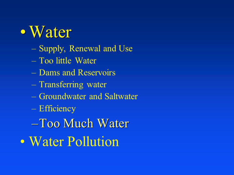 Water Water Pollution Too Much Water Supply, Renewal and Use