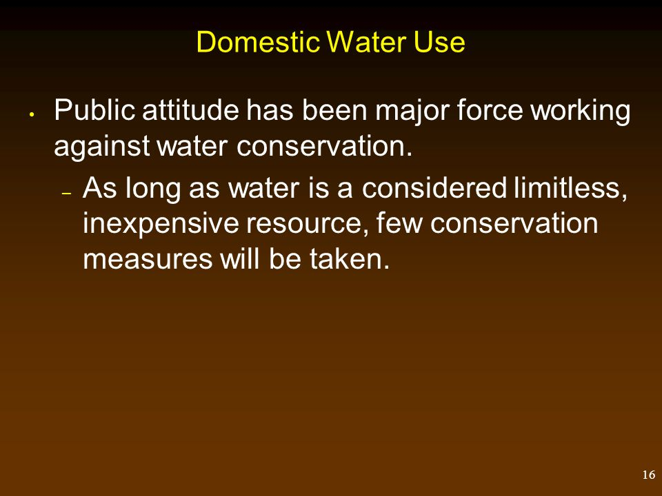 Domestic Water Use Public attitude has been major force working against water conservation.