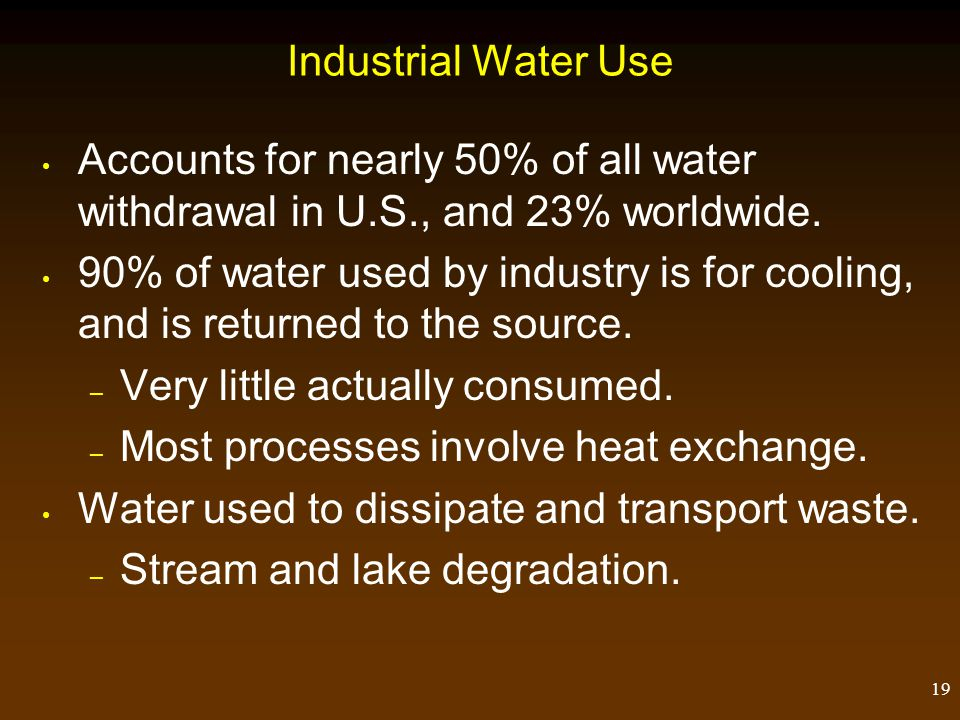 Industrial Water Use Accounts for nearly 50% of all water withdrawal in U.S., and 23% worldwide.