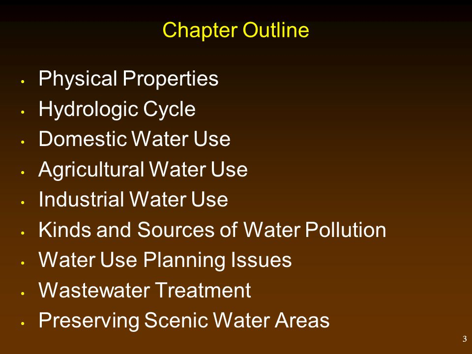 Chapter Outline Physical Properties. Hydrologic Cycle. Domestic Water Use. Agricultural Water Use.