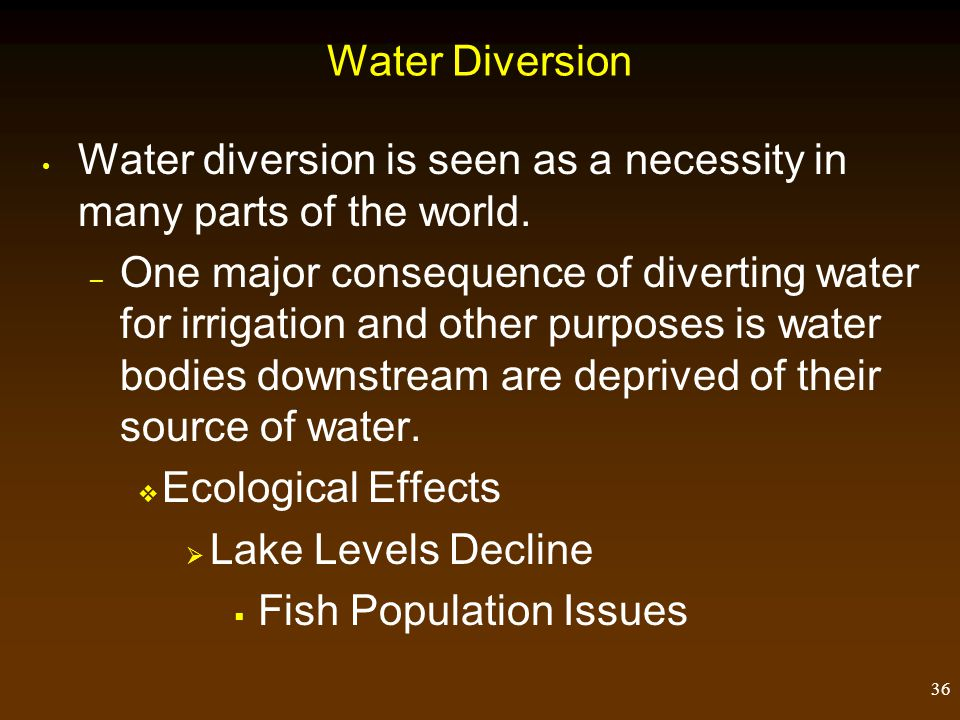 Water Diversion Water diversion is seen as a necessity in many parts of the world.