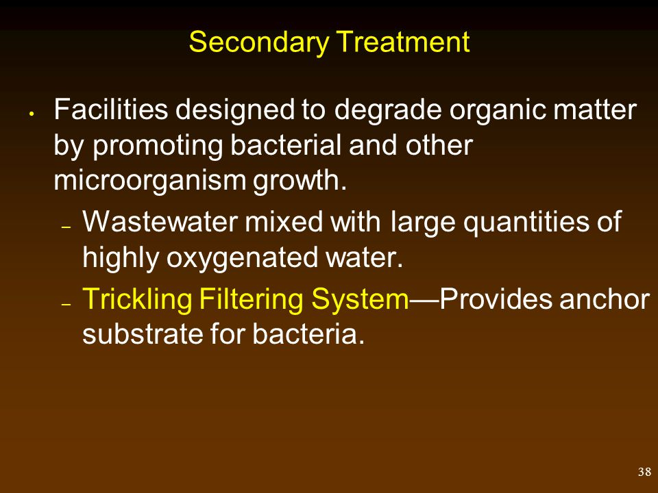 Secondary Treatment Facilities designed to degrade organic matter by promoting bacterial and other microorganism growth.