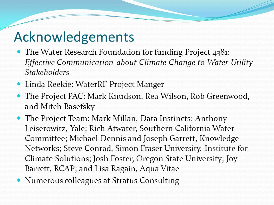 Acknowledgements The Water Research Foundation for funding Project 4381: Effective Communication about Climate Change to Water Utility Stakeholders.