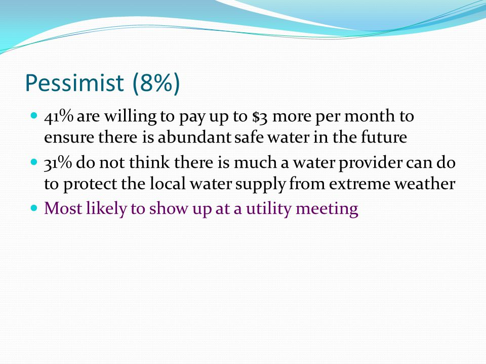 Pessimist (8%) 41% are willing to pay up to $3 more per month to ensure there is abundant safe water in the future.