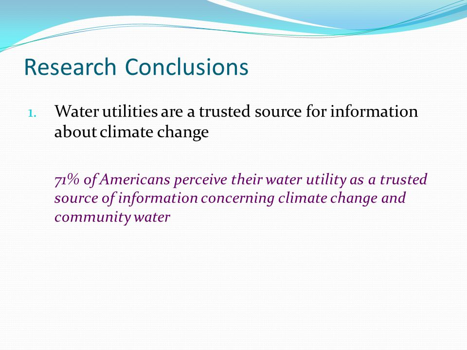 Research Conclusions Water utilities are a trusted source for information about climate change.