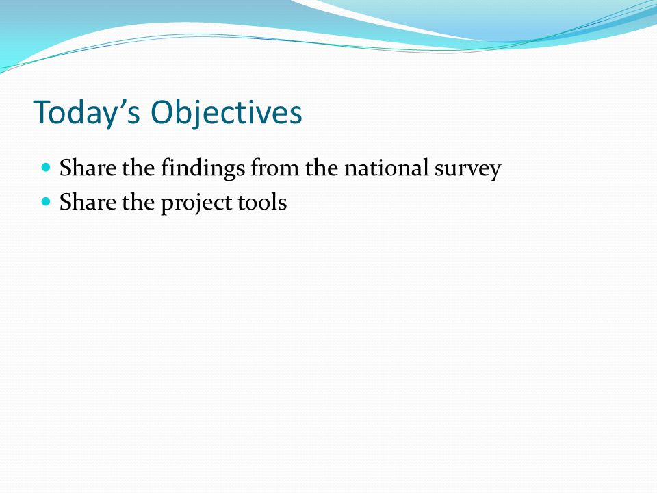 Today's Objectives Share the findings from the national survey