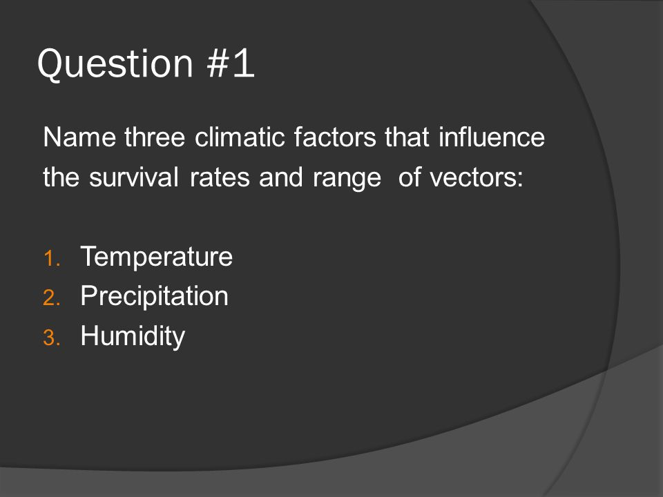 Question #1 Name three climatic factors that influence