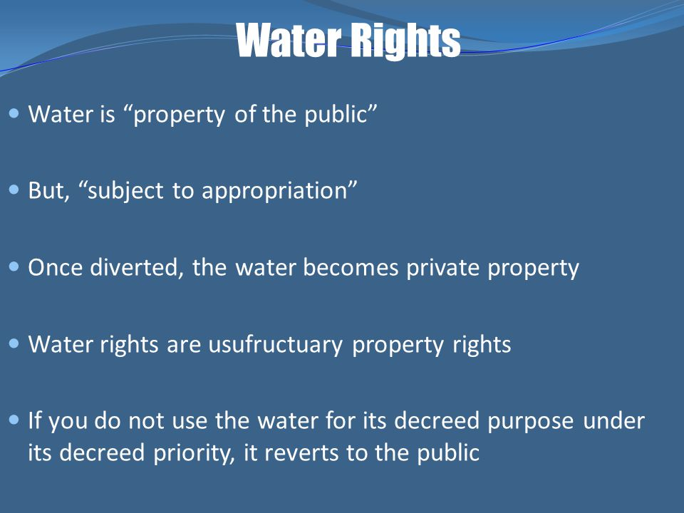 Water Rights Water is property of the public
