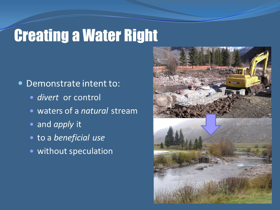 Creating a Water Right Demonstrate intent to: divert or control