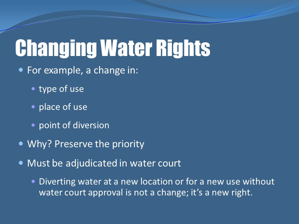 Changing Water Rights For example, a change in: