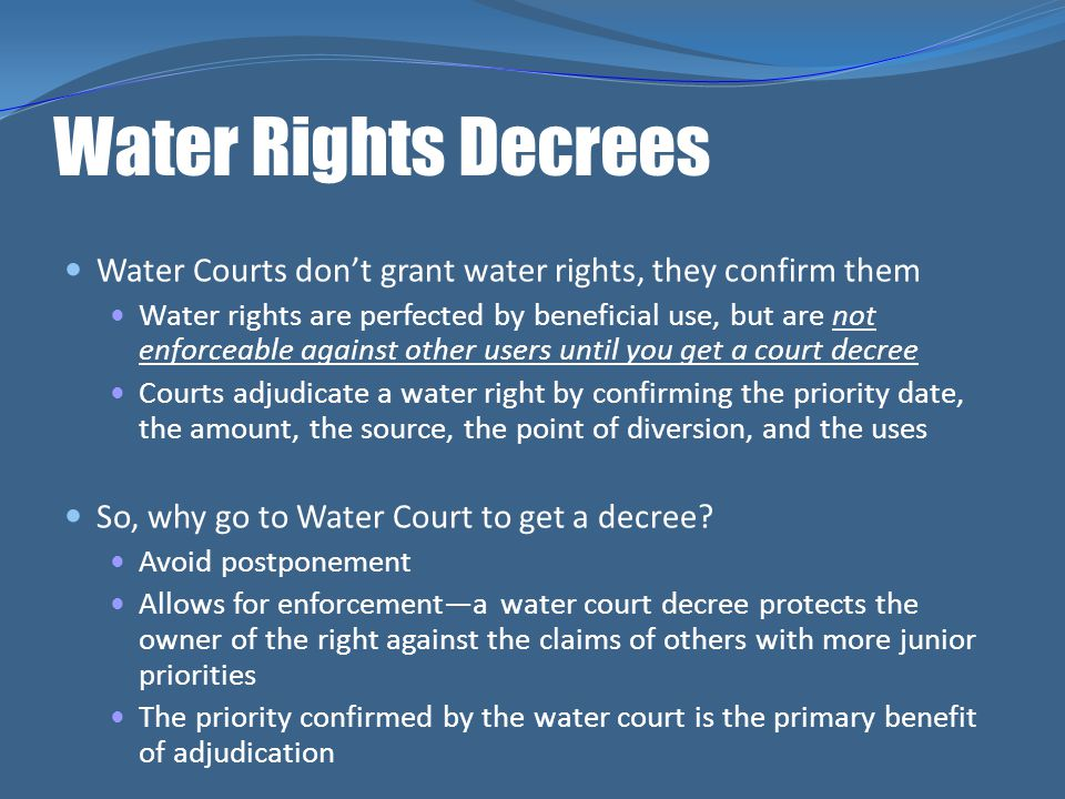 Water Rights Decrees Water Courts don't grant water rights, they confirm them.