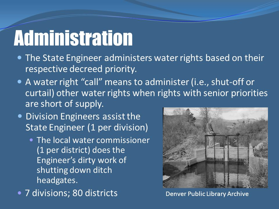 Administration The State Engineer administers water rights based on their respective decreed priority.