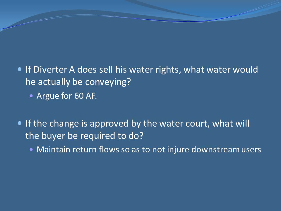 If Diverter A does sell his water rights, what water would he actually be conveying