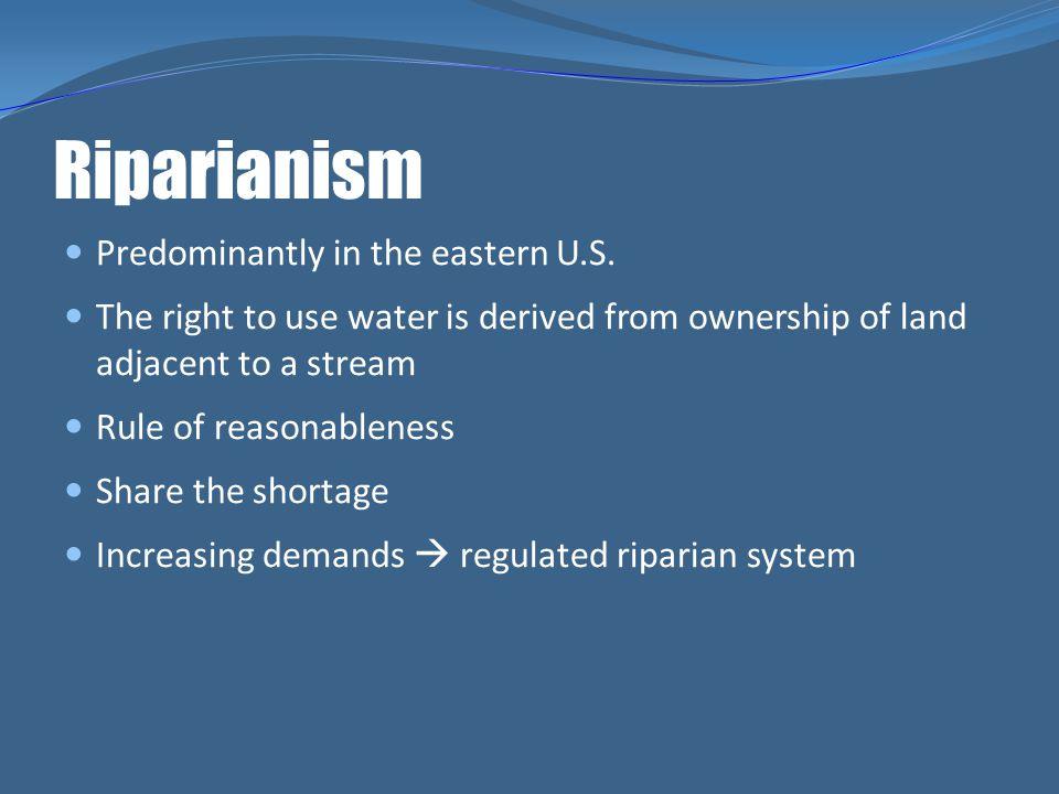 Riparianism Predominantly in the eastern U.S.