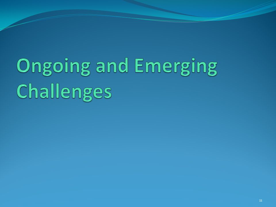Ongoing and Emerging Challenges
