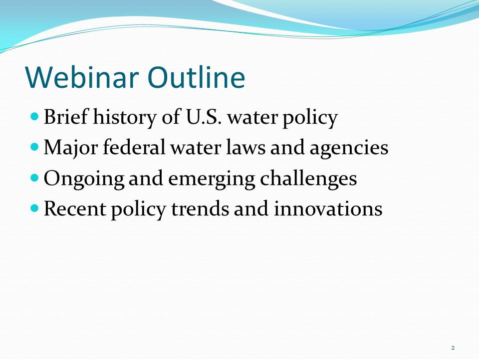 Webinar Outline Brief history of U.S. water policy