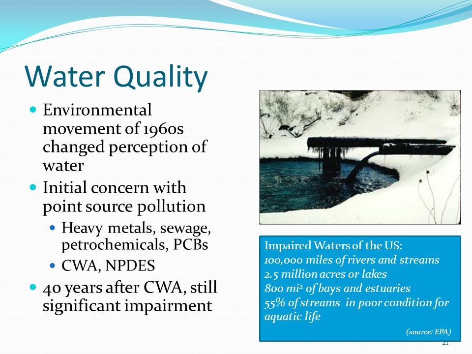 Water Quality Environmental movement of 1960s changed perception of water. Initial concern with point source pollution.