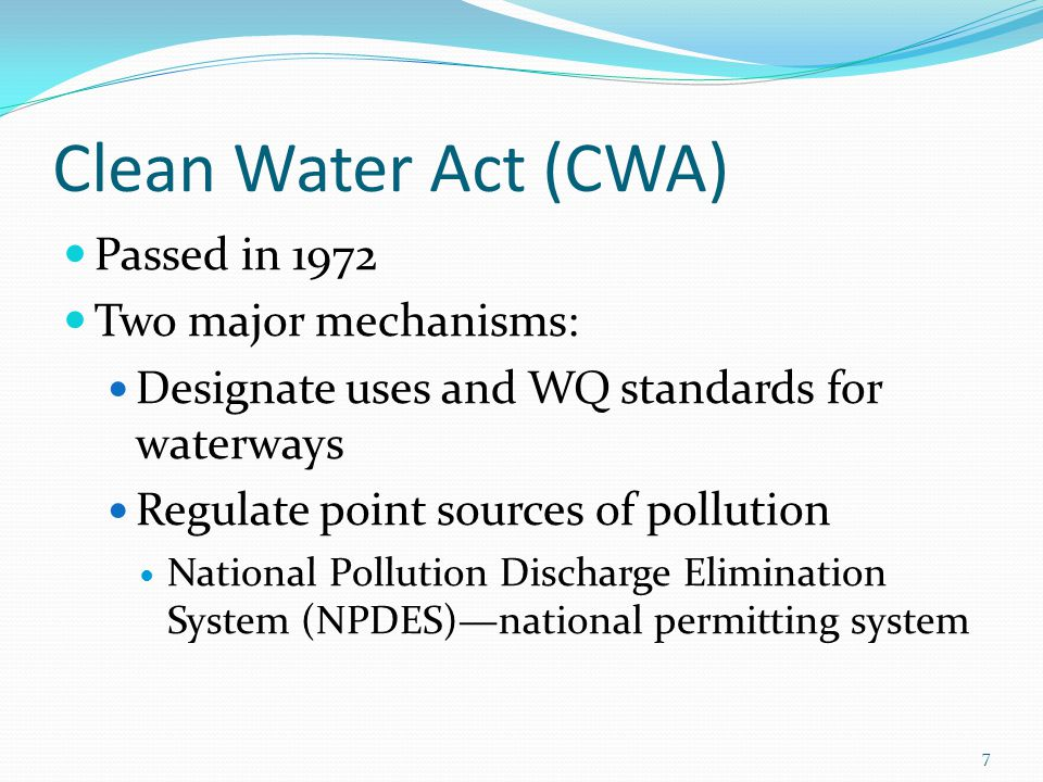 Clean Water Act (CWA) Passed in 1972 Two major mechanisms: