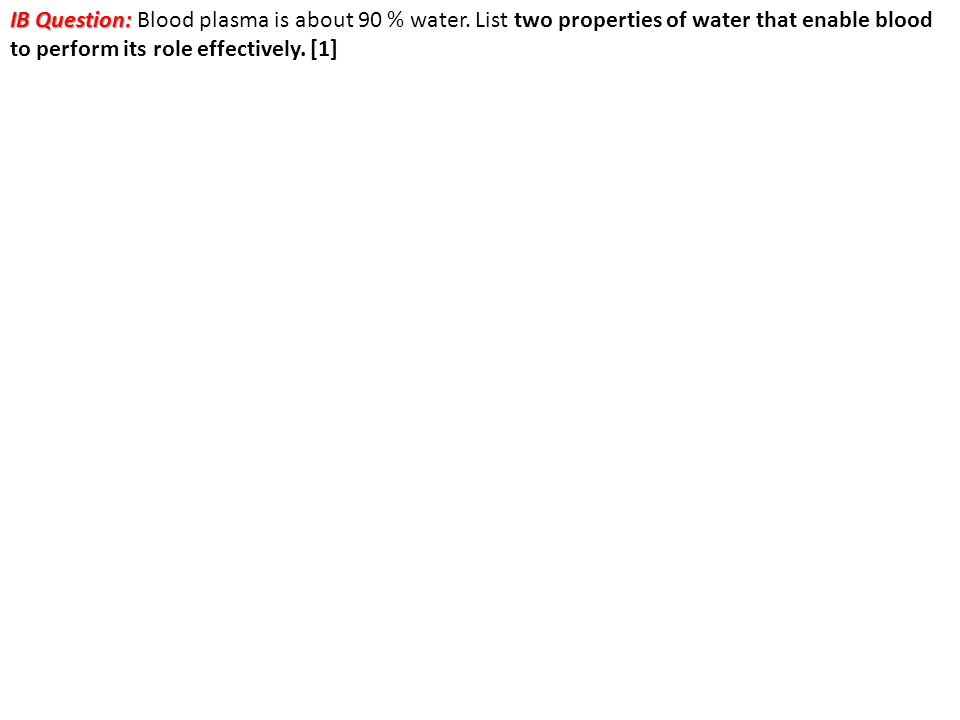 IB Question: Blood plasma is about 90 % water