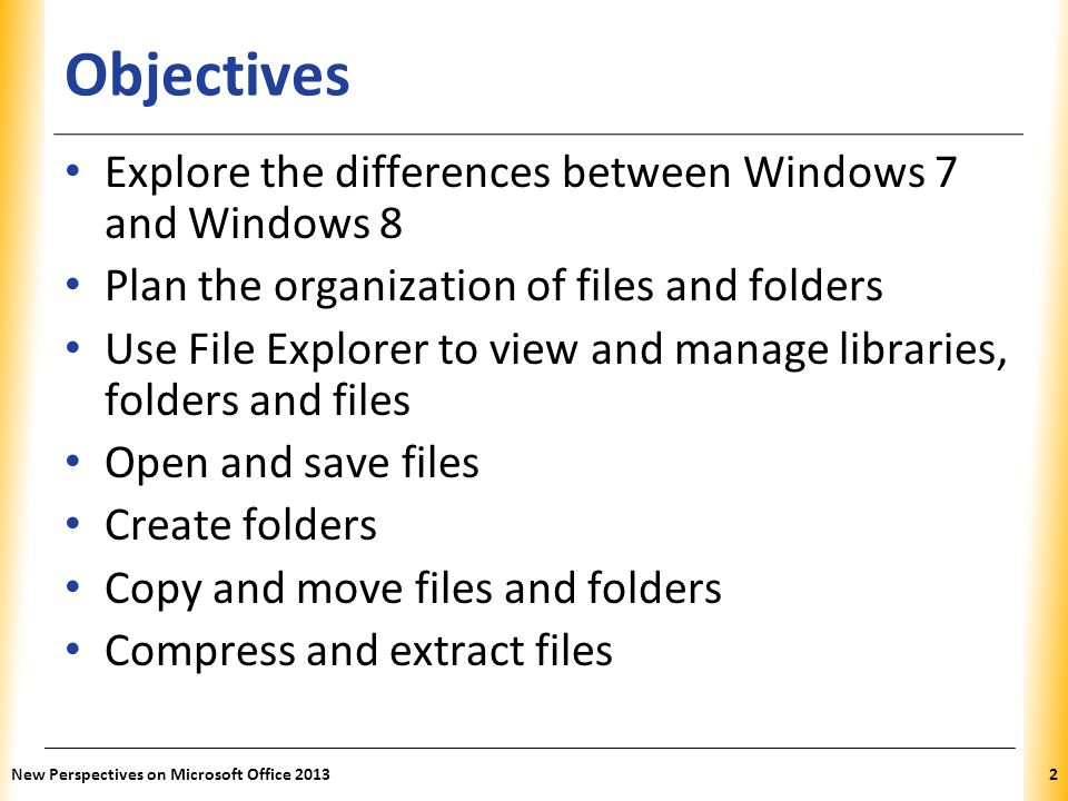 Objectives Explore the differences between Windows 7 and Windows 8