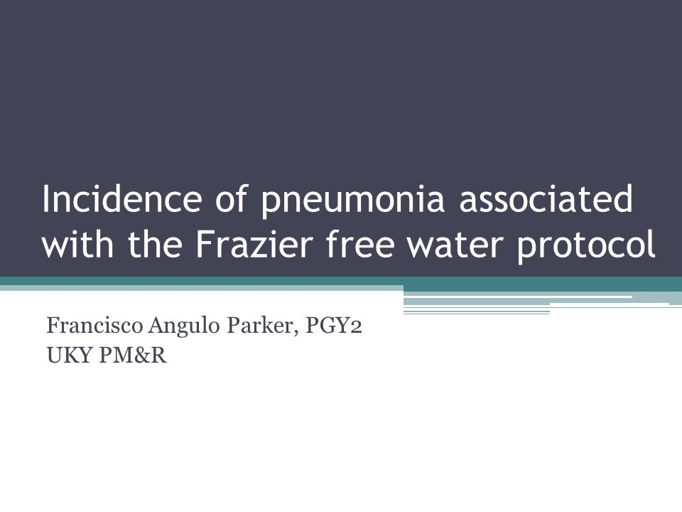 Incidence of pneumonia associated with the Frazier free water protocol