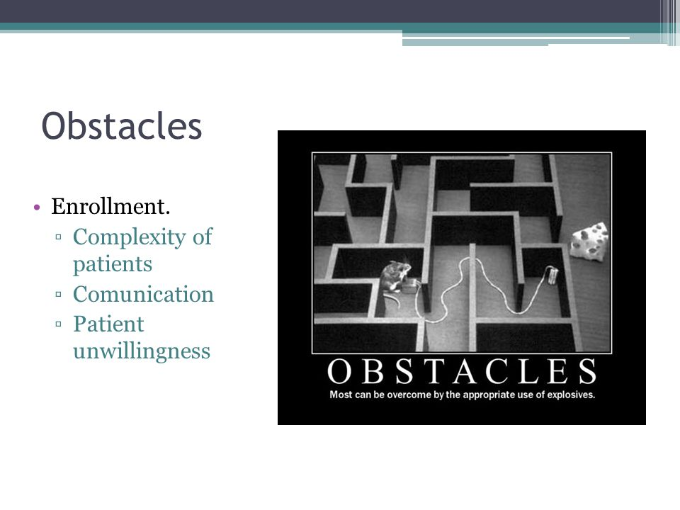 Obstacles Enrollment. Complexity of patients Comunication
