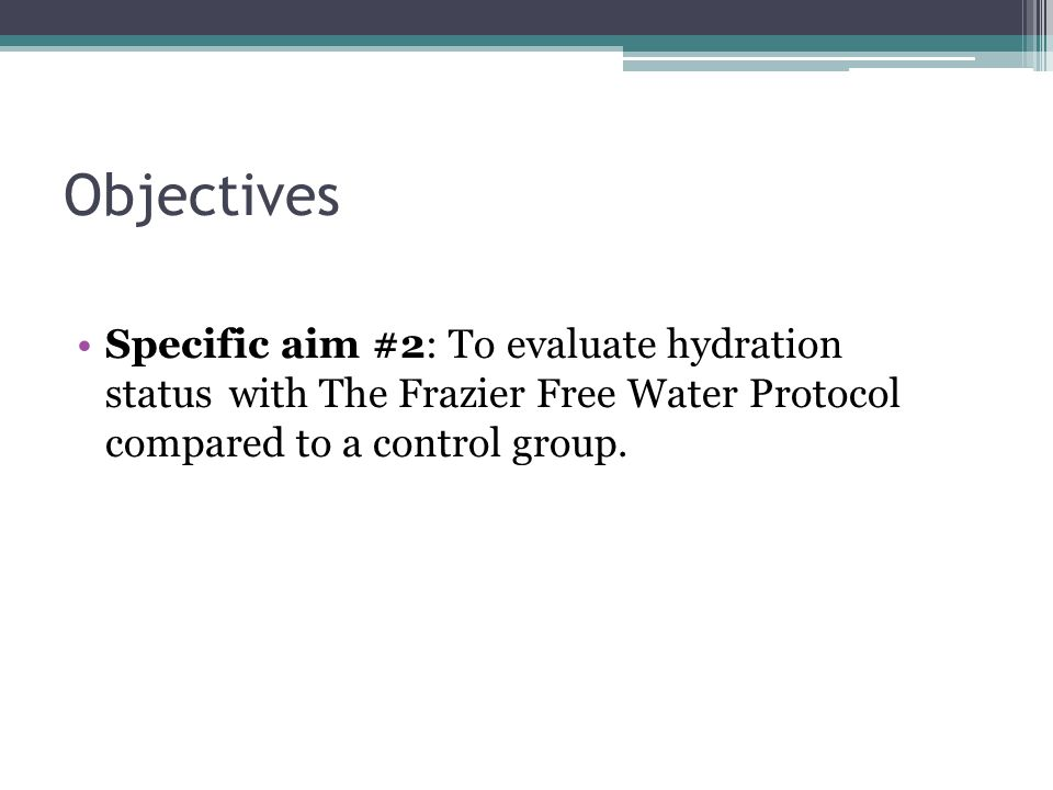 Objectives Specific aim #2: To evaluate hydration status with The Frazier Free Water Protocol compared to a control group.