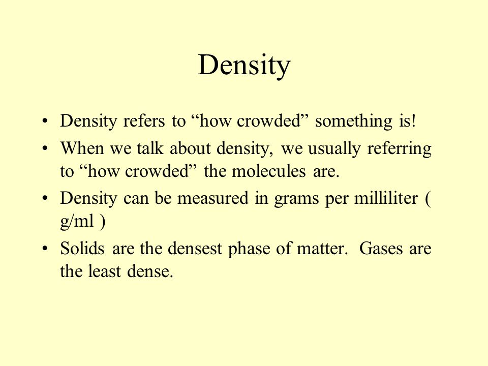 Density Density refers to how crowded something is!