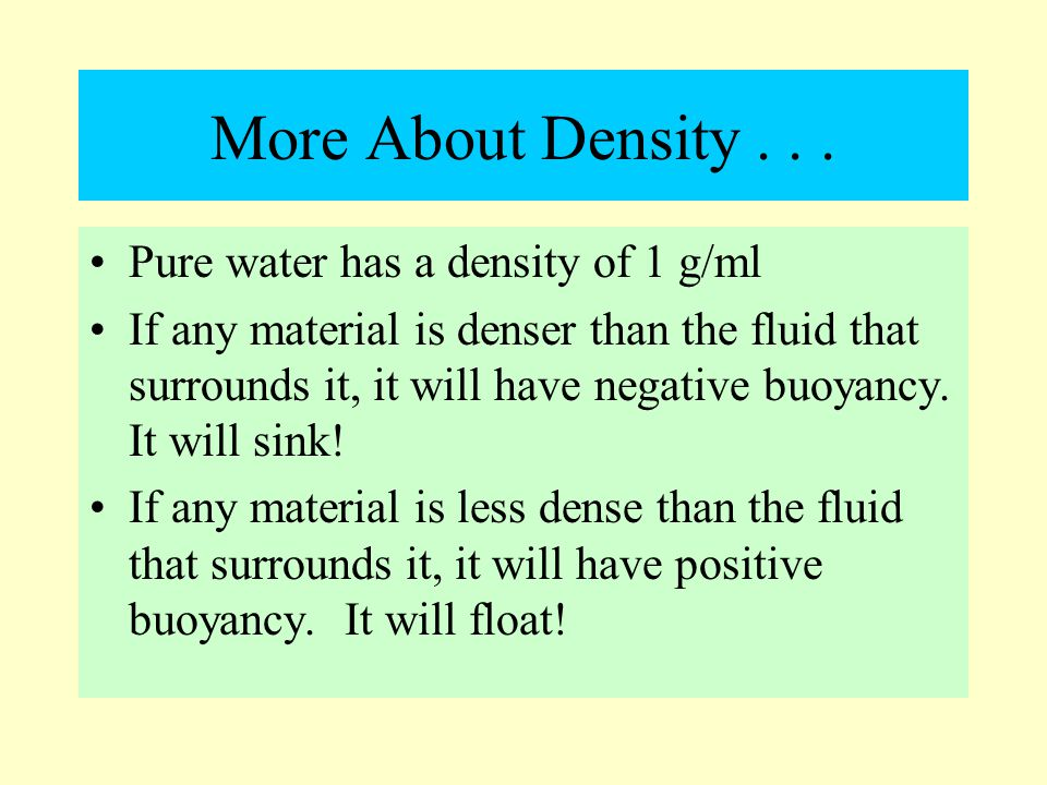 More About Density . . . Pure water has a density of 1 g/ml