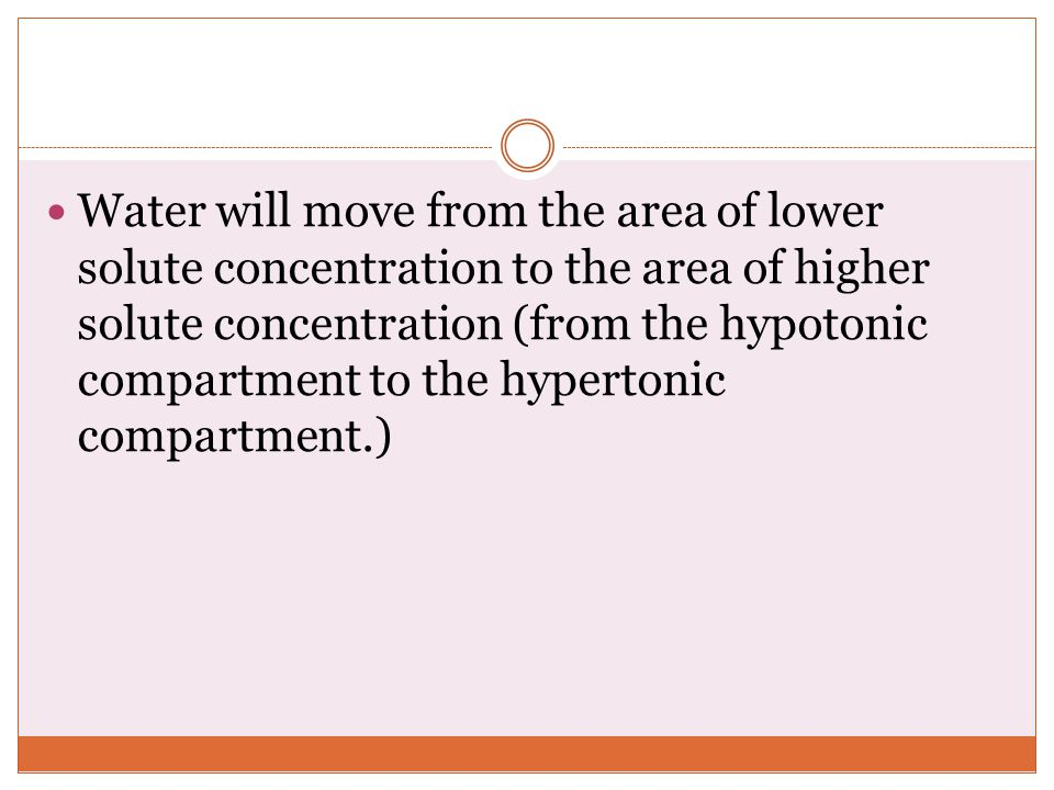 Water will move from the area of lower solute concentration to the area of higher solute concentration (from the hypotonic compartment to the hypertonic compartment.)