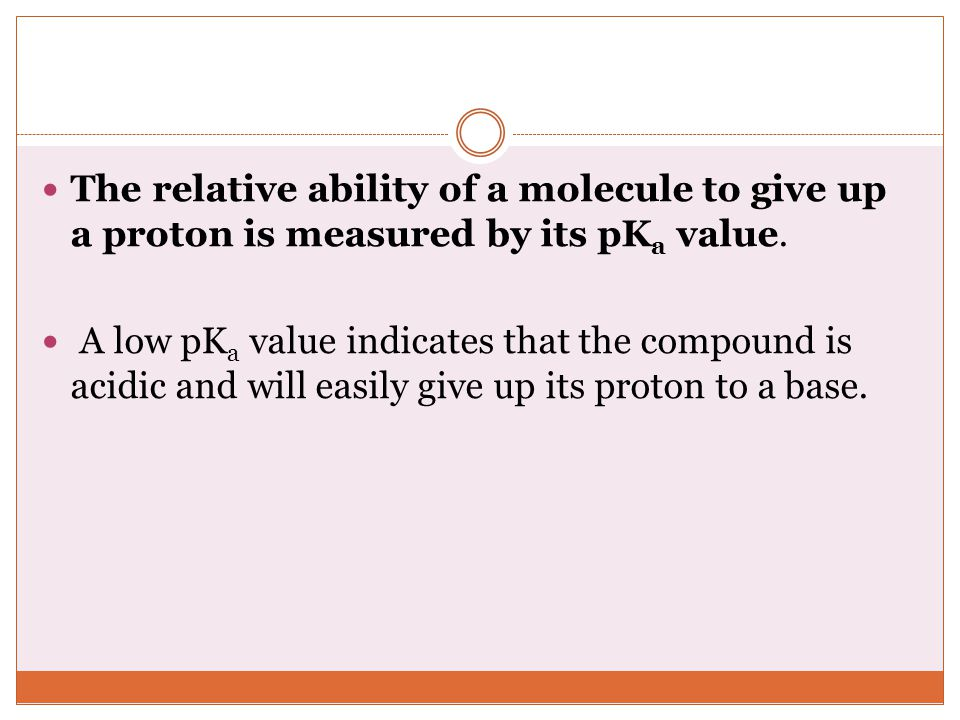 The relative ability of a molecule to give up a proton is measured by its pKa value.