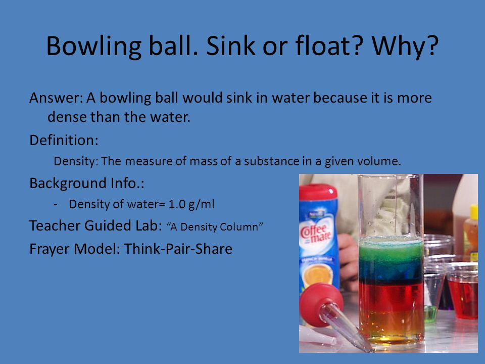 Bowling ball. Sink or float Why
