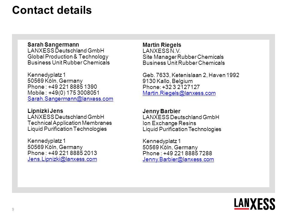 Contact details Sarah Sangermann LANXESS Deutschland GmbH Global Production & Technology Business Unit Rubber Chemicals.
