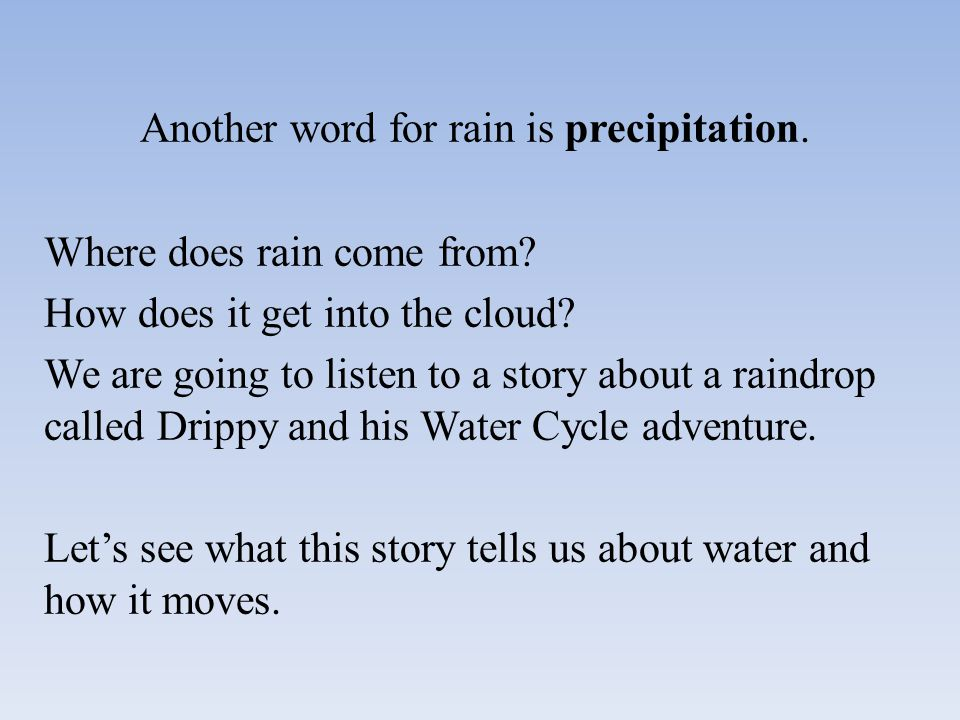 Another word for rain is precipitation. Where does rain come from