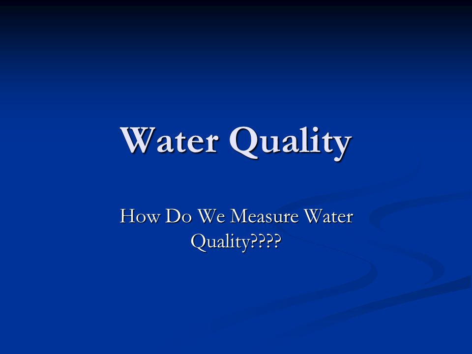 How Do We Measure Water Quality