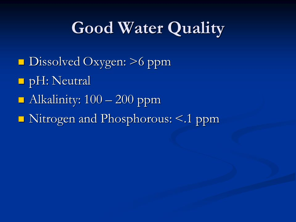 Good Water Quality Dissolved Oxygen: >6 ppm pH: Neutral