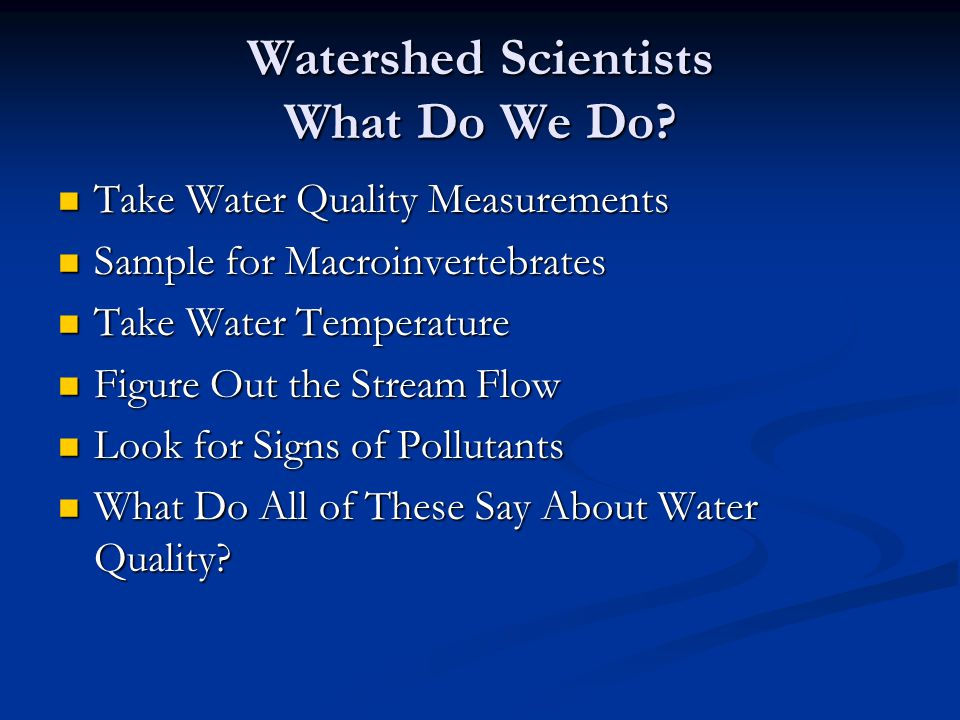 Watershed Scientists What Do We Do