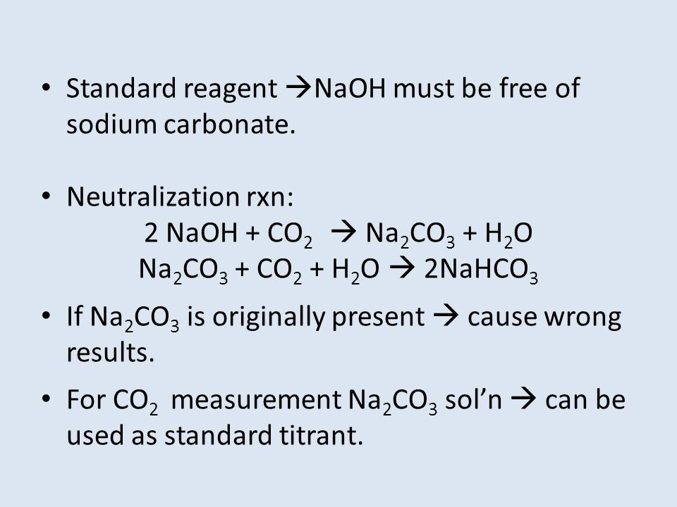 Standard reagent NaOH must be free of sodium carbonate.