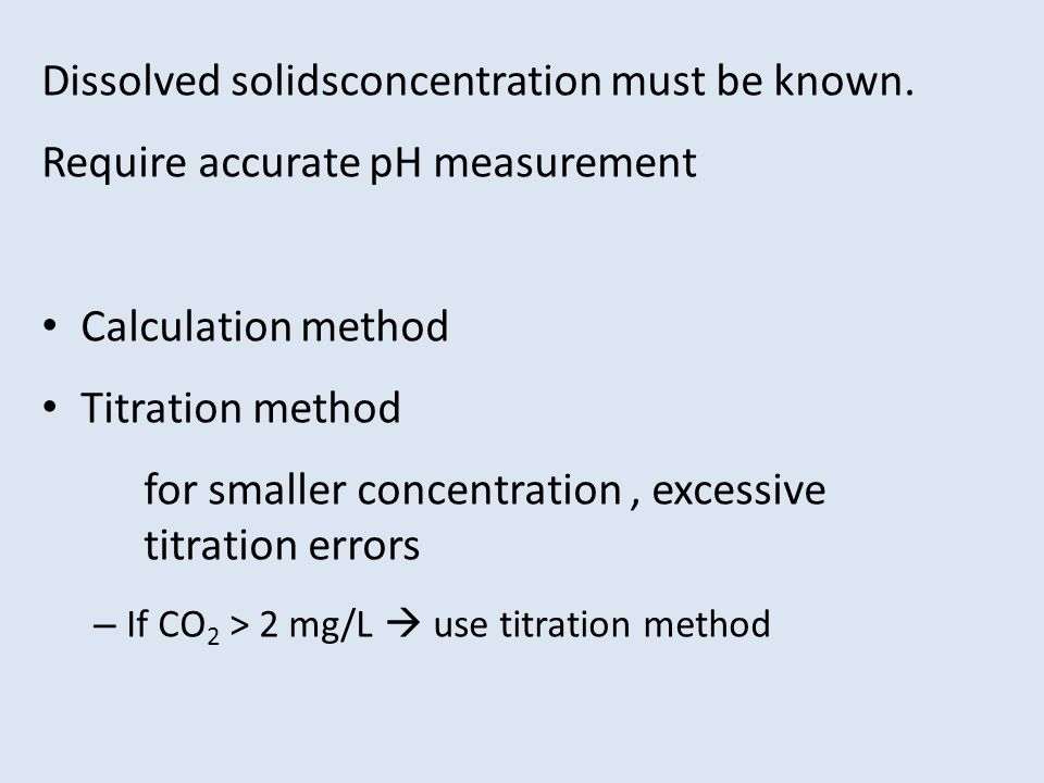 Dissolved solidsconcentration must be known.