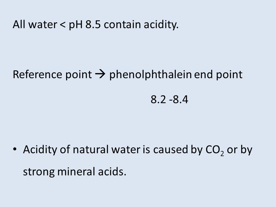 All water < pH 8.5 contain acidity.