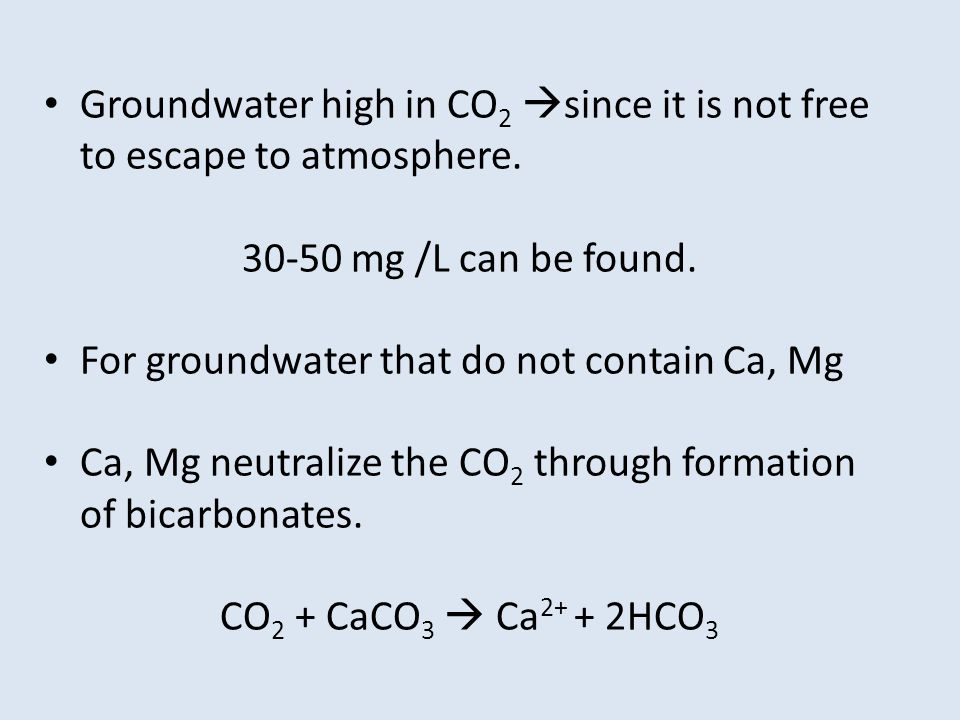 Groundwater high in CO2 since it is not free to escape to atmosphere.