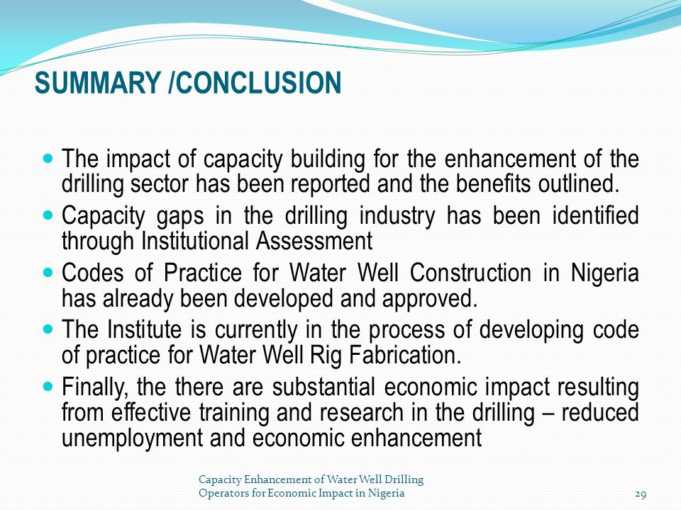 SUMMARY /CONCLUSION The impact of capacity building for the enhancement of the drilling sector has been reported and the benefits outlined.