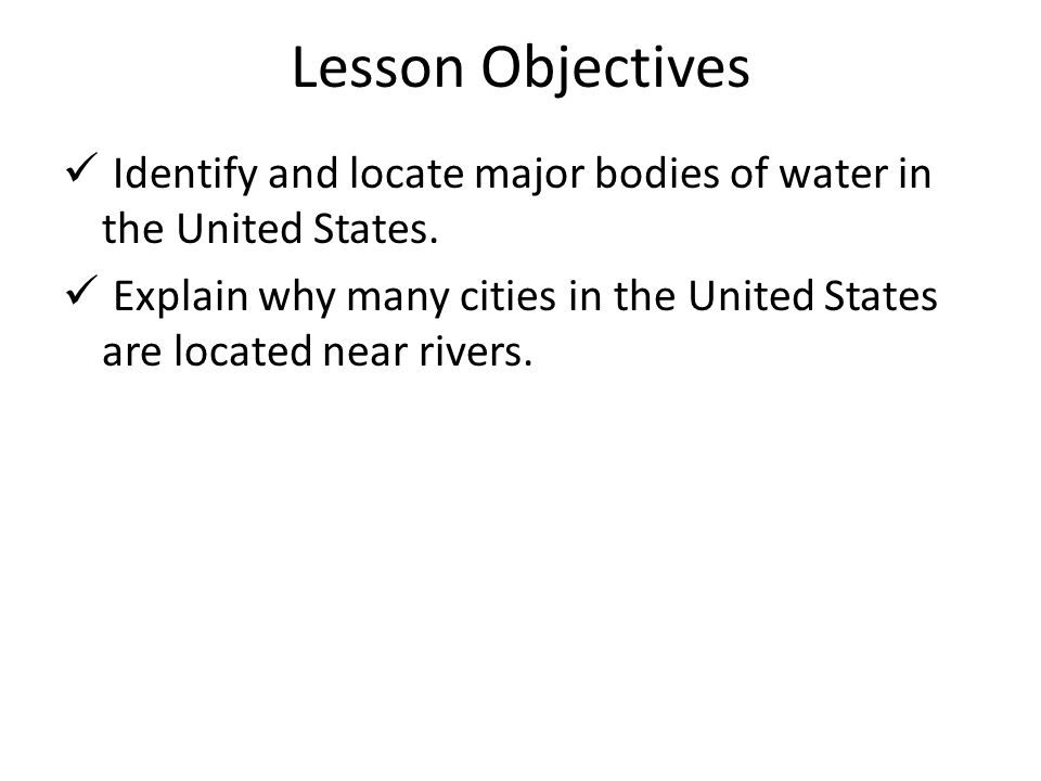 Lesson Objectives Identify and locate major bodies of water in the United States.