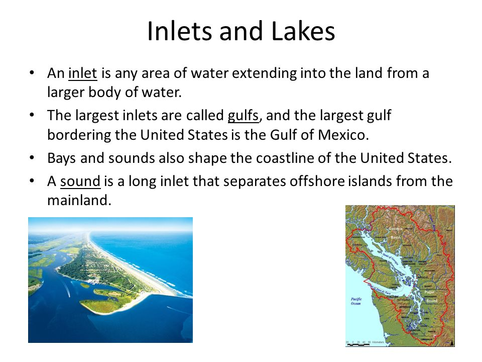 Inlets and Lakes An inlet is any area of water extending into the land from a larger body of water.