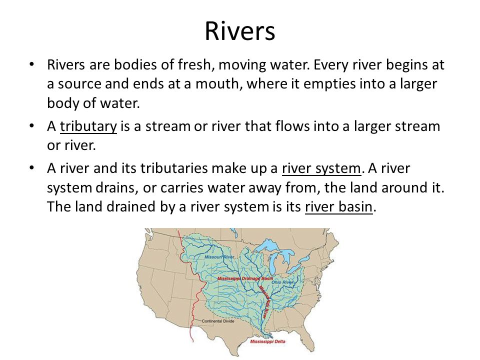 Rivers Rivers are bodies of fresh, moving water. Every river begins at a source and ends at a mouth, where it empties into a larger body of water.