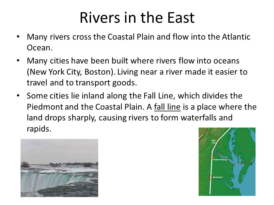 Rivers in the East Many rivers cross the Coastal Plain and flow into the Atlantic Ocean.